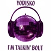Yodisko - Im Talkin Bout