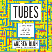 Download Tubes: A Journey to the Center of the Internet (Unabridged) Audio Book