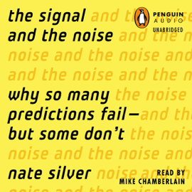The Signal and the Noise: Why So Many Predictions Fail - but Some Don't (Unabridged) audiobook