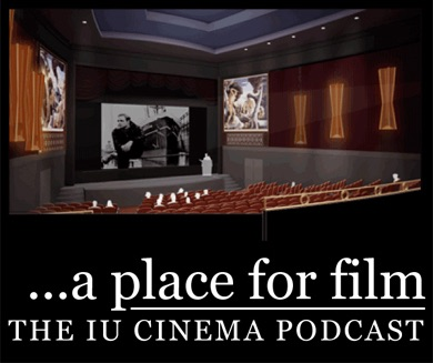 A Place for Film - The IU Cinema Podcast