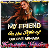 My Friend (In the Style of Groove Armada) [Karaoke Version]