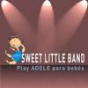 Sweet Little Band Play Adele para Bebés - Sweet Little Band