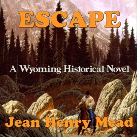 Escape: A Wyoming Historical Novel (Unabridged) - Jean Henry Mead mp3 listen download