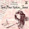 Tere Bina Nahin Jeena - Single