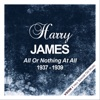All or Nothing At All (1937 - 1939), Harry James