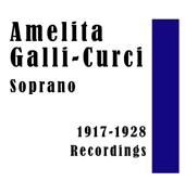 Amelita Galli-Curci: Soprano 1917-1928 Recordings