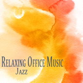 Office Music 2.0 Relaxing Jazz Mood for a Harmonious Work Place, Improved Relationship, Calm Waiting Room, Enjoyable Productivity