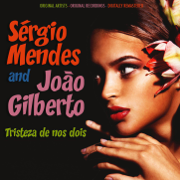 Tristeza de Nos Dois (Remastered) - Sergio Mendes & João Gilberto - Sergio Mendes & João Gilberto