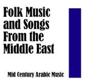 Folk Music and Songs From the Middle East: Mid Century Arabic Music