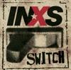 Switch, INXS