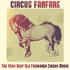 Circus Fanfare: The Very Best Old Fashioned Circus Music