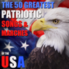 The 50 Greatest Patriotic Songs and Marches of the USA for Memorial Day, July 4th, Veteran's Day with God Bless America, Taps, My Country Tis of Thee and More - Various Artists