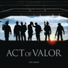 Act of Valor (The Album) [Music from the Motion Picture] - Various Artists
