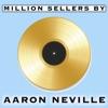 Million Sellers By Aaron Neville