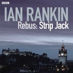 Rebus: Strip Jack - Saturday Drama, Complete (Dramatised)