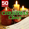 50 Best of Christmas Choirs - Various Artists