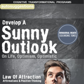Develop a Sunny Outlook on Life: Optimism, Optimistic Law of Attraction Affirmations & Positive Thinking