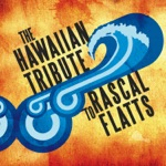 The Hawaiian Tribute to Rascal Flatts