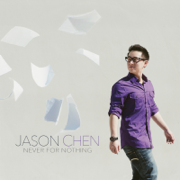 Never for Nothing - Jason Chen - Jason Chen