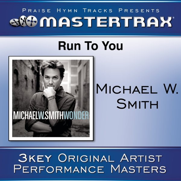 Run to You (As Made Popular By Michael W. Smith) [Performance Track] - EP
