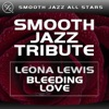 Bleeding Love (Leona Lewis Smooth Jazz Tribute) - Single, Smooth Jazz All Stars