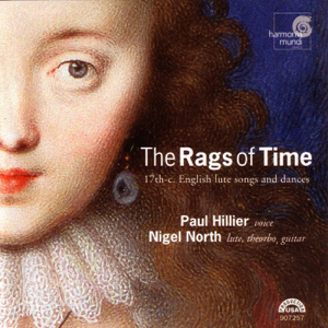 Paul Hillier & Nigel North - The Rags of Time - 17th Century English Lute Songs & Dances