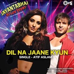 """Dil Na Jaane Kyun (From """"Jayantabhai Ki Luv Story"""")"""