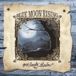 Blue Moon Rising - Where There's a Road