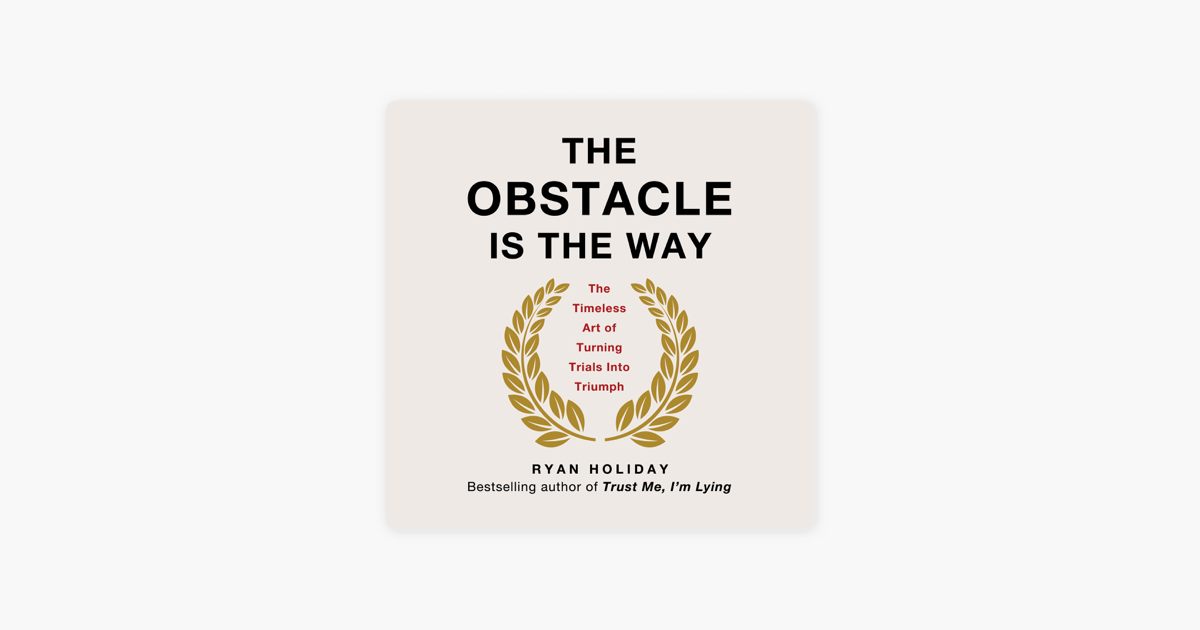 The Obstacle Is the Way: The Timeless Art of Turning Trials into Triumph (Unabridged) - Ryan Holiday