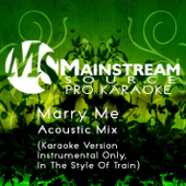 Marry Me (Acoustic Karaoke Version, Instrumental Only) [In the Style of Train] - Mainstream Source Pro Karaoke
