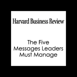 The Five Messages Leaders Must Manage (Unabridged) - John Hamm, Harvard Business Review mp3 listen download