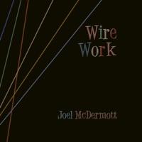 Wire Work by Joel McDermott on Apple Music