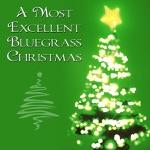 A Most Excellent Bluegrass Christmas