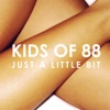 Just a Little Bit - Single, Kids of 88