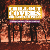 Chillout Covers Collection, Vol. 3 (20 Lounge Remakes of Famous Pop Songs)