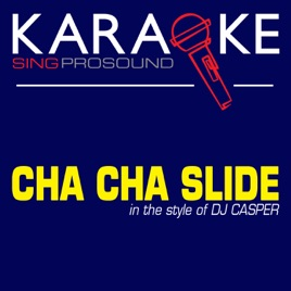 ‎Cha Cha Slide (In the Style of DJ Casper) [Karaoke Instrumental Version] -  Single by ProSound Karaoke Band