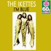 I'm Blue (Remastered) - The Ikettes