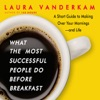 What the Most Successful People Do Before Breakfast: A Short Guide to Making Over Your Mornings—and Life (Unabridged) AudioBook Download