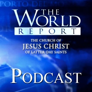 The World Report Podcast of The Church of Jesus Christ of Latter-day Saints