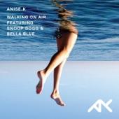 Anise K - Walking On Air (Ft Snoop Dogg & Bella Blue)