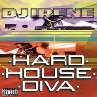 The Hard House Diva (Continuous DJ Mix By DJ Irene) (Explicit)
