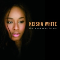 Keisha White - The Weakness In Me