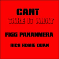 Cant Take It Away (feat. Rich Homie Qaun) - Single Mp3 Download
