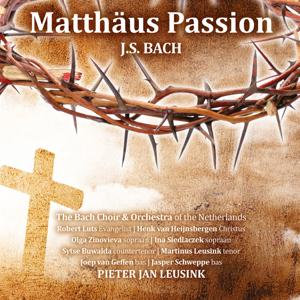 Pieter Jan Leusink, Bach Choir & Orchestra of the Netherlands - J.S. Bach: Matthäus Passion (Deluxe Edition)