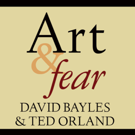 Art & Fear: Observations on the Perils (And Rewards) Of Artmaking (Unabridged) audiobook