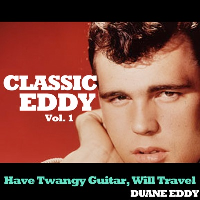 Classic Eddy, Vol. 1: Have Twangy Guitar, Will Travel - Duane Eddy