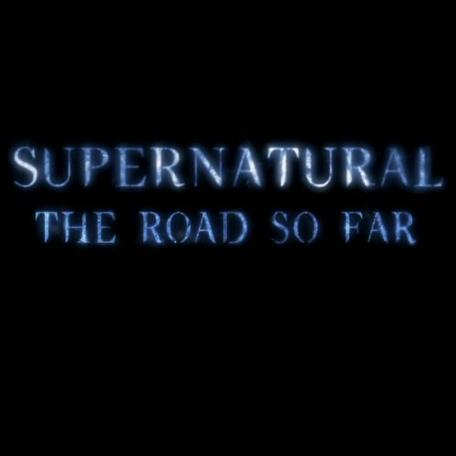 Supernatural The Road So Far