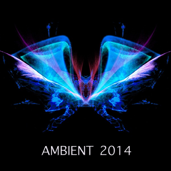Ambient 2014 - Ambient Music and Ambient Sounds for Relaxation Meditation, Spa, Wellness and Yoga