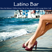 Latino Bar: Ibiza Hot Balearic Chillout Music Bar & Sexy Spanish Chill Lounge Music Café