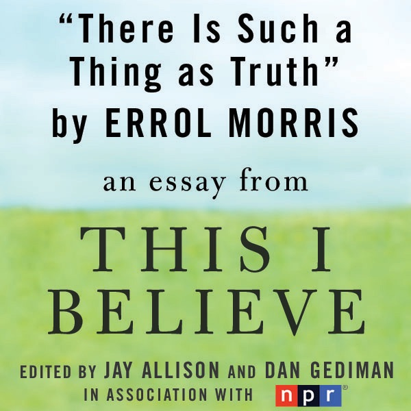There Is Such A Thing As Truth A This I Believe Essay Unabridged  There Is Such A Thing As Truth A This I Believe Essay Unabridged By  Errol Morris On Itunes